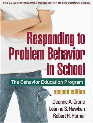 Responding to Problem Behavior in Schools By Crone, Deanne A./ Hawken, Leanne S./ Horner, Robert H.